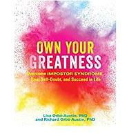 Own Your Greatness: Overcome Impostor Syndrome, Beat Self-Doubt and Succeed in Life