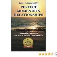 """Perfect Moments in Relationships: Lessons in Connection for Work, Family, Love & Life"""