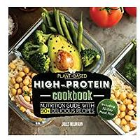 Plant-Based High-Protein Cookbook: Nutrition Guide With 90+ Delicious Recipes