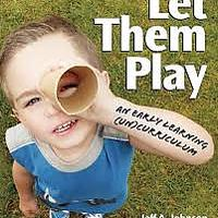 """Let Them Play: An Early Learning (Un) Curriculum"""