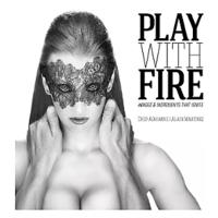 """Play With Fire: Images and Ingredients That Ignite"""