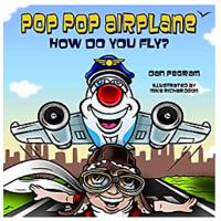 Pop-Pop Airplane, How Do You Fly? (Adventures of Pop-Pop Airplane)