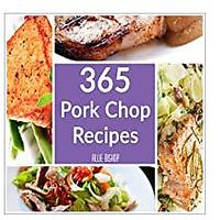 Pork Chop Recipes: 365 Pork Chop Recipes