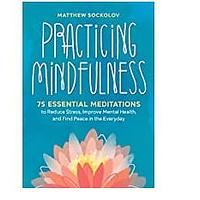 Practicing Mindfulness: 75 Essential Meditations to Reduce Stress, Improve Mental Health and Find Peace in the Everyday (Bestseller)
