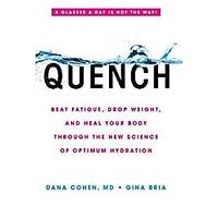 Quench: Beat Fatigue, Drop Weight and Heal Your Body Through the New Science of Optimum Hydration