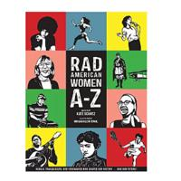 Rad American Women A-Z: Rebels, Trailblazers and Visionaries Who Shaped Our History ... and Our Future!