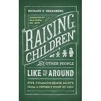 """Raising Children That Other People Like to Be Around"""