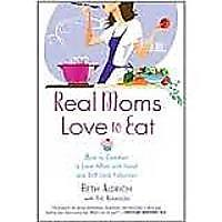 Real Moms Love to Eat: How to Conduct a Love Affair With Food, Lose Weight & Feel Fabulous $2