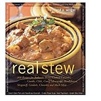 Real Stew: 300 Recipes for Authentic Home-Cooked Cassoulet, Gumbo, Chili, Curry, Minestrone, Bouillabaise, Stroganoff, Goulash, Chowder and Much More