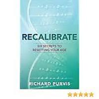 """Recalibrate: Six Secrets to Resetting Your Age"""