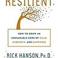 """Resilient: How to Grow an Unshakable Core of Calm, Strength and Happiness"""