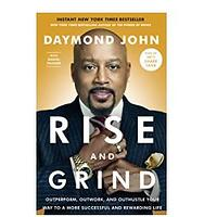 Rise and Grind: Outperform, Outwork and Outhustle Your Way to a More Successful and Rewarding Life by Daymond John