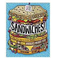 Sandwiches! More Than You've Ever Wanted to Know About Making and Eating America's Favorite Food