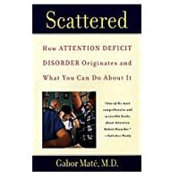 """Scattered: How Attention Deficit Disorder Originates and What You Can Do About It"" by Dr. Gabor Mate"
