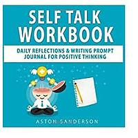 Self Talk Workbook: Daily Reflections & Writing Prompt Journal for Positive Thinking
