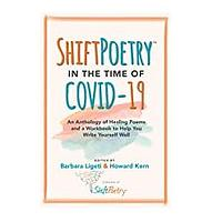 Shift Poetry in the Time of COVID-19: An Anthology of Healing Poems and a Workbook to Help You Write Yourself Well