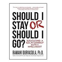 Should I Stay or Should I Go: Surviving a Relationship With a Narcissist by Ramani S. Durvasula Ph.D