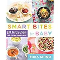 Smart Bites for Baby: 300 Easy-to-Make, Easy-to-Love Meals That Boost Your Baby & Toddler's Brain