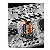 Something Happened in Our Town: A Child's Story About Racial Injustice by Marianne Celano, Ph.D., and Marietta Collins, Ph.D.