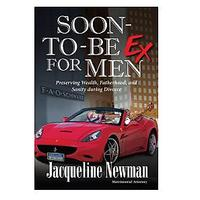 Soon-to-Be Ex for Men: Preserving Wealth, Fatherhood and Sanity During Divorce