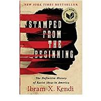 Stamped from the Beginning: The Definitive History of Racist Ideas in America by Dr. Ibram X. Kendi