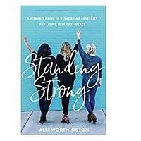 Standing Strong: A Woman's Guide to Overcoming Adversity and Living With Confidence