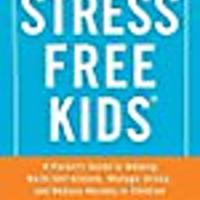 Stress Free Kids: A Parent's Guide to Helping Build Self-Esteem, Manage Stress & Reduce Anxiety in Children