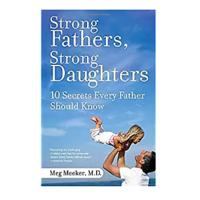 """Strong Fathers, Strong Daughters: 10 Secrets Every Father Should Know"""