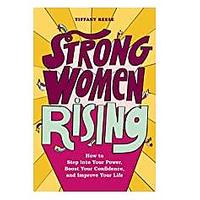 Strong Women Rising: How to Step into Your Power, Boost Your Confidence and Improve Your Life