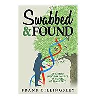 Swabbed & Found: An Adopted Man's DNA Journey to Discover His Family Tree by Frank Billingsley