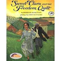 Sweet Clara & the Freedom Quilt by Deborah Hopkinson