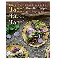 """Taco! Taco! Taco!: The Ultimate Taco Cookbook"""