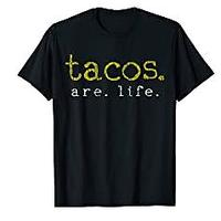 Tacos. Are. Life T-shirt