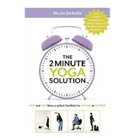 """The 2 Minute Yoga Solution: Fast and Easy Stress and Back Pain Relief for Anyone at Anytime"""