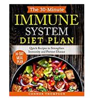 The 30-Minute Immune System Diet Plan: Quick Recipes to Strengthen Immunity and Prevent Disease