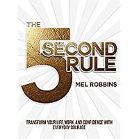 The 5 Second Rule: Transform Your Life, Work 7 Confidence With Everyday Courage