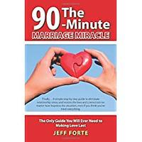 The 90-Minute Marriage Miracle: The Only Guide You Will Ever Need to Making Love Last