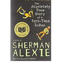 """The Absolutely True Diary of a Part-Time Indian"" by Sherman Alexie"