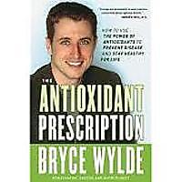 """The Antioxidant Prescription: How to Use the Power of Antioxidants to Prevent Disease and Stay Healthy for Life"""