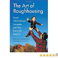 The Art of Roughhousing: Good Old-Fashioned Horseplay & Why Every Kid Needs It