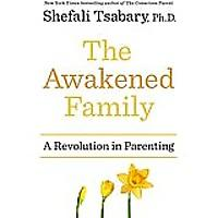 """The Awakened Family: A Revolution in Parenting"""