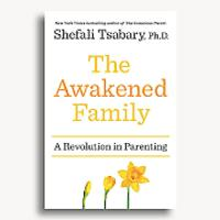 The Awakened Family: How to Raise Empowered, Resilient & Conscious Children