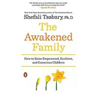 """The Awakened Family: How to Raise Empowered, Resilient & Conscious Children"""