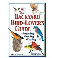 The Backyard Bird-Lover's Guide: Attracting, Nesting, Feeding