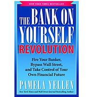 The Bank On Yourself Revolution: Fire Your Banker, Bypass Wall Street and Take Control of Your Own Financial Future by Pamela Yellen