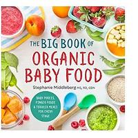 The Big Book of Organic Baby Food: Baby Purées, Finger Foods and Toddler Meals For Every Stage