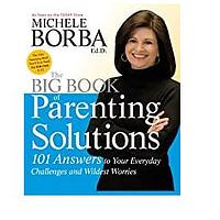 The Big Book of Parenting Solutions: 101 Answers to Your Everyday Challenges and Wildest Worries by Dr. Michele Borba
