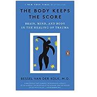 The Body Keeps the Score: Brain, Mind, and Body in the Healing of Trauma  (Bestseller)