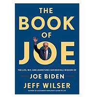 The Book of Joe: The Life, Wit and (Sometimes Accidental) Wisdom of Joe Biden