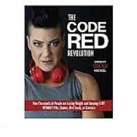 The Code Red Revolution: How Thousands of People Are Losing Weight & Keeping It Off WITHOUT Pills, Shakes, Diet Foods or Exercise
